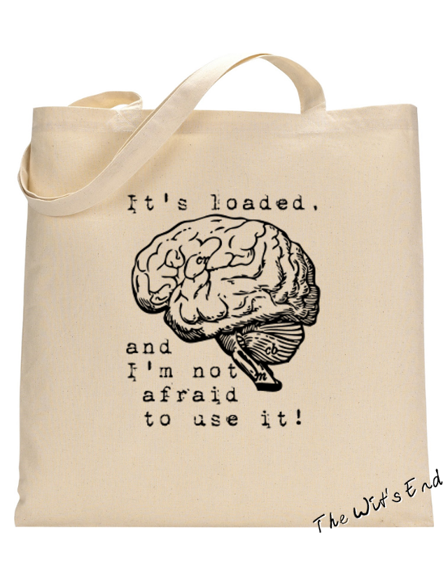 It's loaded, and I'm not afraid to use it! (with brain) example tote