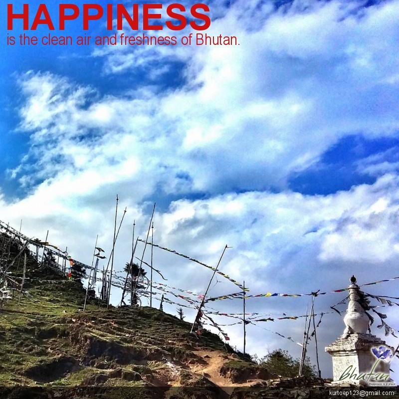 Happiness is the clean air and freshness of Bhutan.
