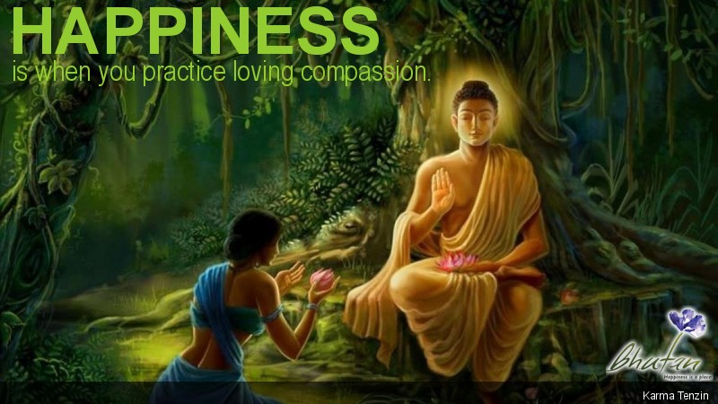 Happiness is when you practice loving compassion.