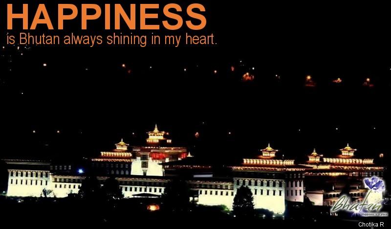 Happiness is Bhutan always shining in my heart.