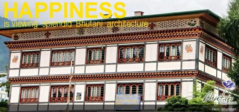 Happiness is viewing  splendid  Bhutani  architecture