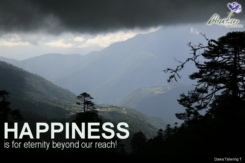 Happiness is for eternity beyond our reach!