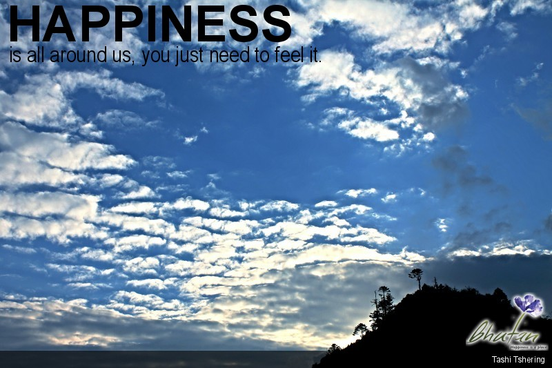 Happiness is all around us, you just need to feel it.