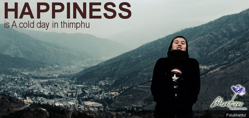 Happiness is A cold day in thimphu