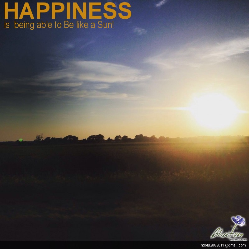 Happiness is  being able to Be like a Sun!