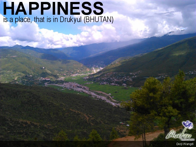 Happiness is a place, that is in Drukyul (BHUTAN)