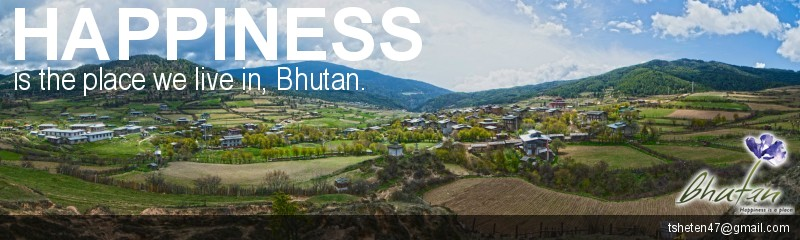 Happiness is the place we live in, Bhutan.