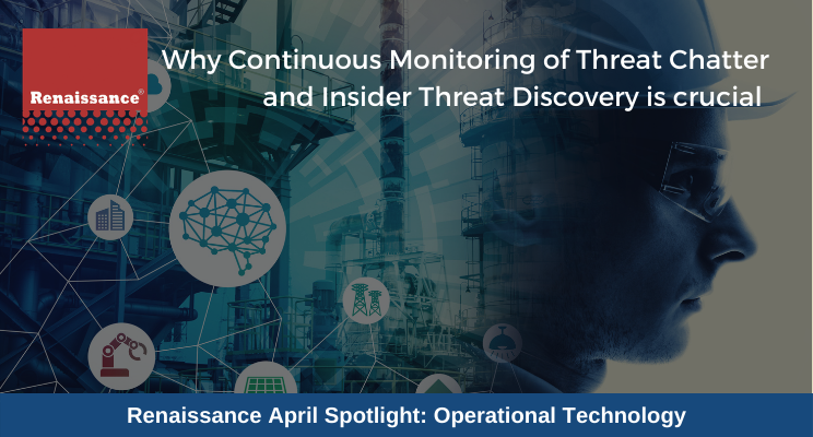 Renaissance Why Continuous Monitoring of Threat Chatter and Insider Threat Discovery is Crucial