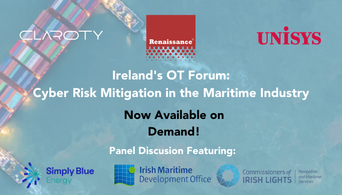 Ireland's OT Forum Cyber Risk Mitigation in the Maritime Industry Now Available On Demand