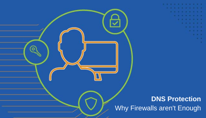 DNS Protection Why Firewalls Aren't Enough