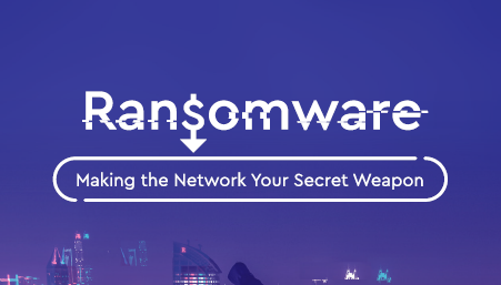 Ransomware Making the Network your Secret Weapon
