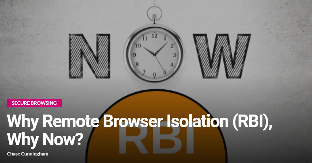 Why Remote Browser Isolation RBI Why Now?