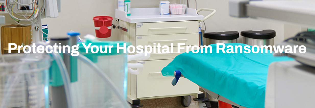 Protecting your hospitals from Ransomware
