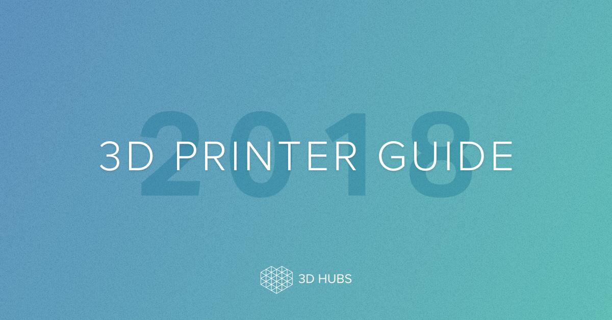 2018 best 3d printer guide 3d hubs