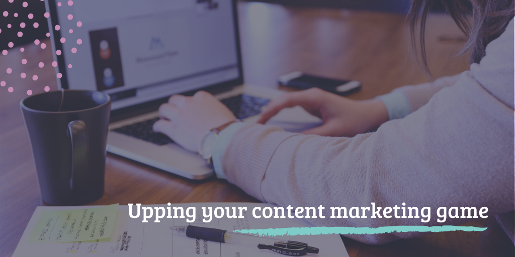 Upping your content marketing game