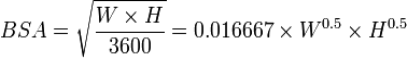 {BSA }= sqrtfrac{W times H }{3600}   = 0.016667 times W^{0.5} times H^{0.5}