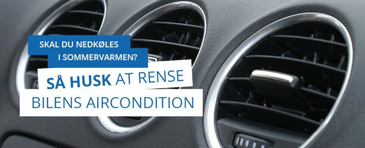 Husk at rense og servicere bilens aircondition eller klimaanlæg