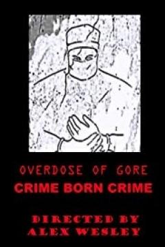 Poster Overdose of Gore: Crime Born Crime