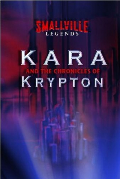 Ficha Smallville Legends: Kara and the Chronicles of Krypton