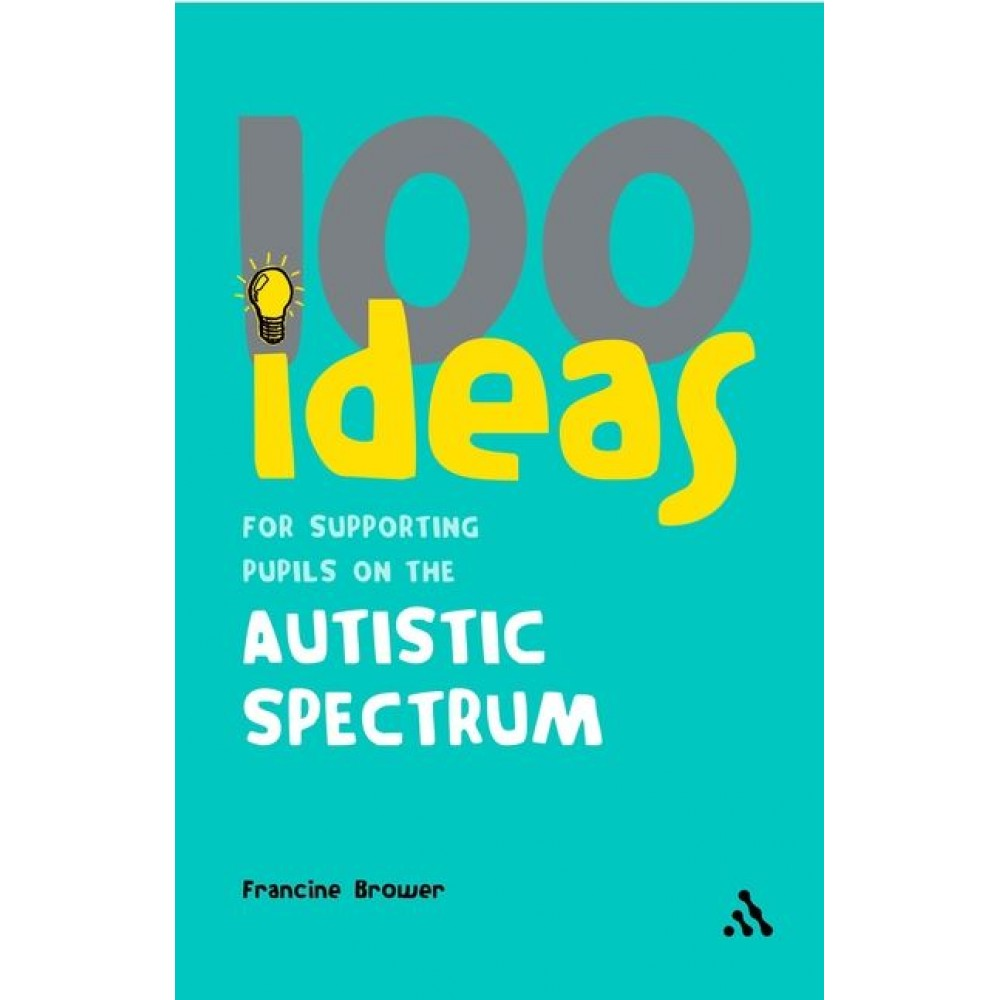 100 Ideas Supporting Autistic Pupils