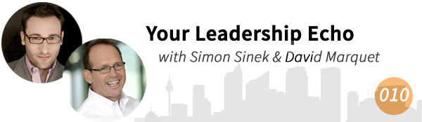 Your Leadership Echo with Simon Sinek and David Marquet
