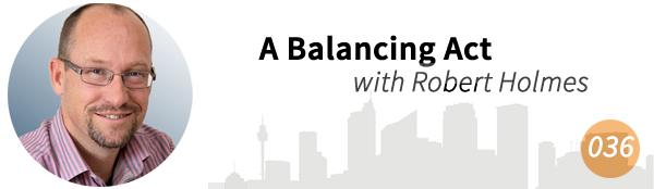 A Balancing Act with Robert Holmes
