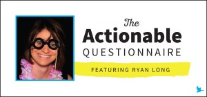 The Actionable Questionnaire with Ryan Long