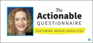 The Actionable Questionnaire with Ingrid Urgolites