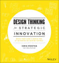 Design Thinking for Strategic Innovation