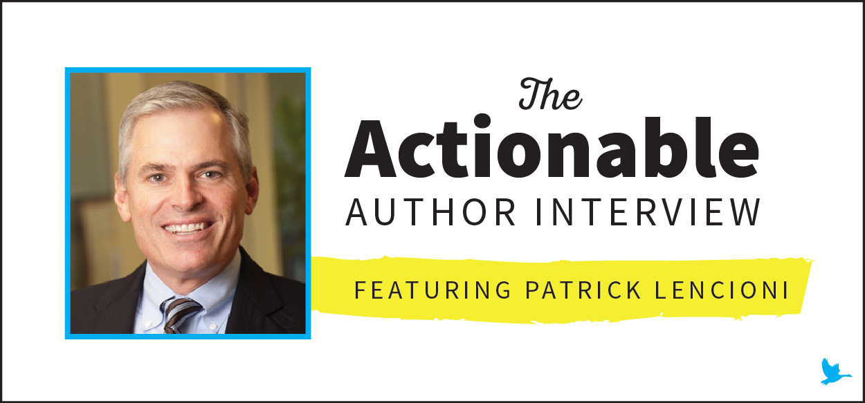 The Actionable Author Interview with Patrick Lencioni
