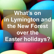 What's on over Easter in the Lymington and New Forest area