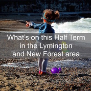 What's on in the Lymington and New Forest area this Half Term