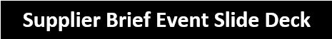 Link to Supplier Brief event Slide Deck