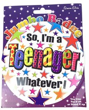 """Party Badge 13 Birthday """"So, I'm A Teenager Whatever!"""" Large Badge"""