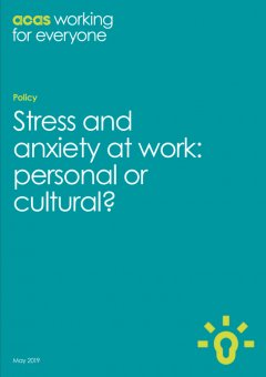 Stress and Anxiety at Work: Personal or Cultural? - ACAS Report May 2019