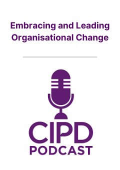 Podcast: Embracing and Leading Organisational Change
