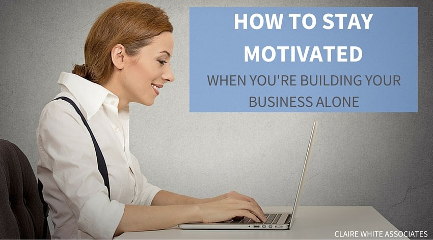 How to stay motivated when you're building your business alone