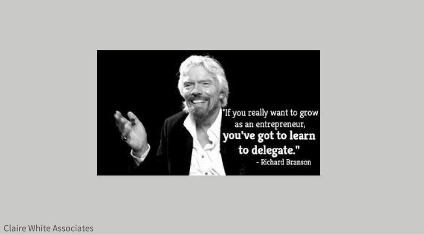 Richard Branson says... If you want to be successful - DELEGATE!