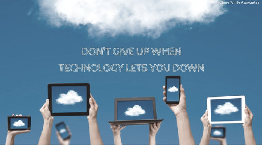 Don't Give Up When Technology Lets You Down