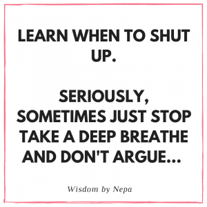 Learn when to shut up. Seriously, sometimes just stop take a deep breathe and don't argue