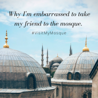 Why I'm embarassed to take my friend to the mosque. #VisitMyMosque1