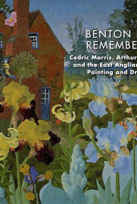 Benton End Remembered: Cedric Morris, Arthur Lett Haines and the East Anglian School of Painting and Drawing