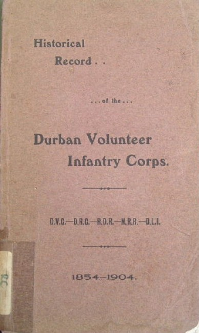 Historical record of the Durban Volunteer Corps .... 1854-1904