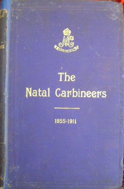 The Natal Carbineers. The history of the regiment from its foundation, 15th January, 1855, to 30th June, 1911
