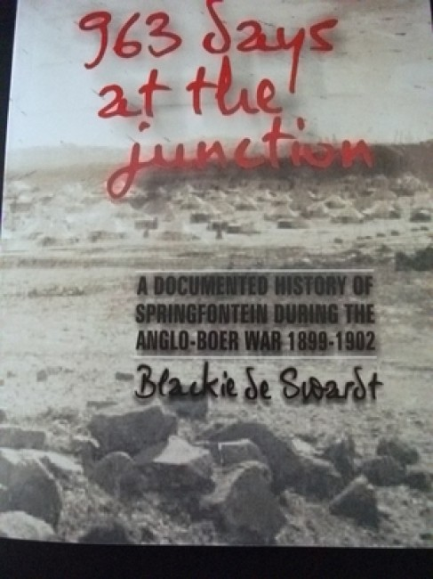 963 Days at the Junction. A documented history of Springfontein [OFS] during the Anglo-Boer War 1899-1902. (Signed; 2010)