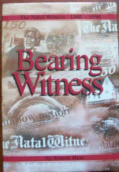 Bearing Witness-The Natal Witness 1846-1996 (Signed)