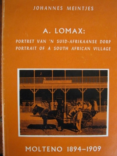 Portrait of a South African Village by A Lomax. Molteno 1894-1909 (English and Afrikaans) (numbered and signed limited edition; 1964)