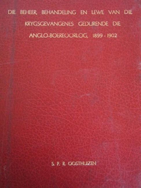 Die Beheer, Behandeling en Lewe van die Krygsgevangenes Gedurende die Anglo-Boereoorlog, 1899-1902 (1975)