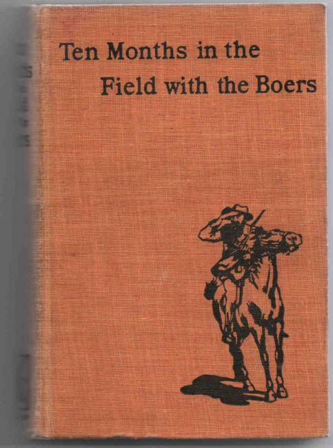 Ten Months in the Field with the Boers. By an Ex-Lieutenant of General de Villebois-Mareuil