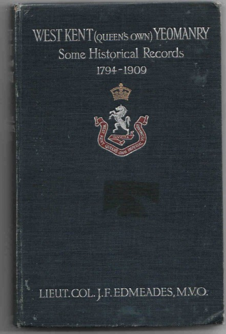 Some Historical Records of the West Kent (Q.O.) Yeomanry 1794-1909